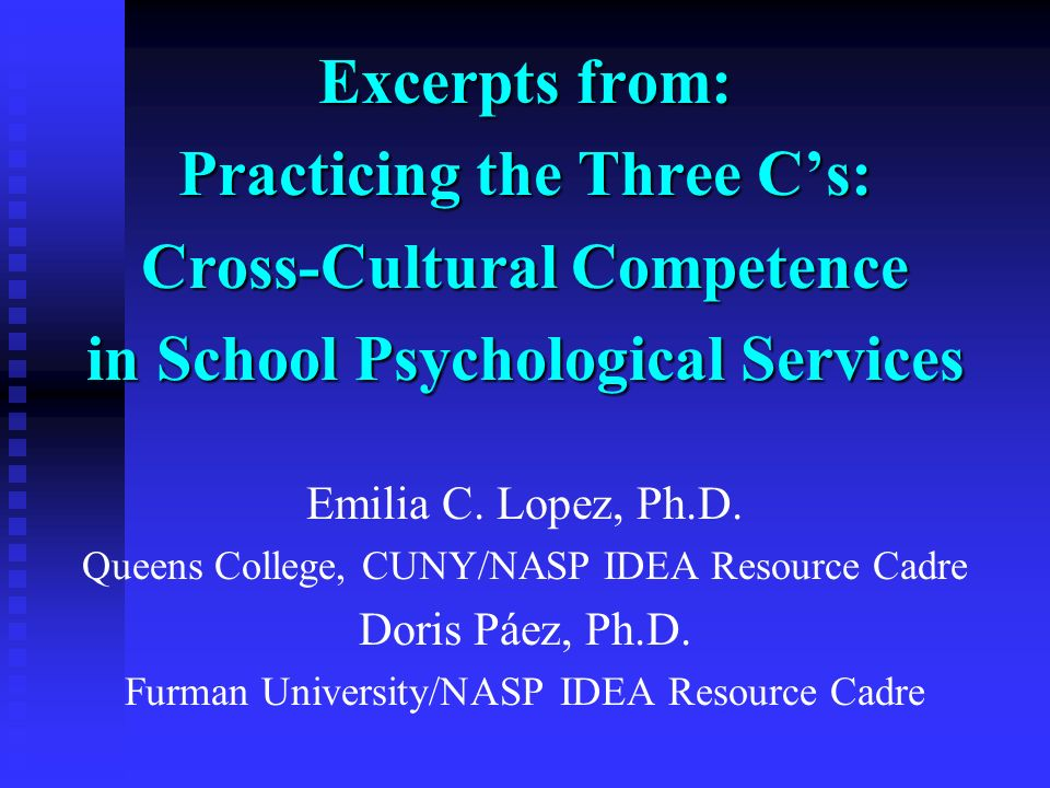Excerpts from: Practicing the Three Cs: Cross-Cultural Competence in School Psychological Services Emilia C. Lopez, Ph.D. Queens College, CUNY/NASP ID