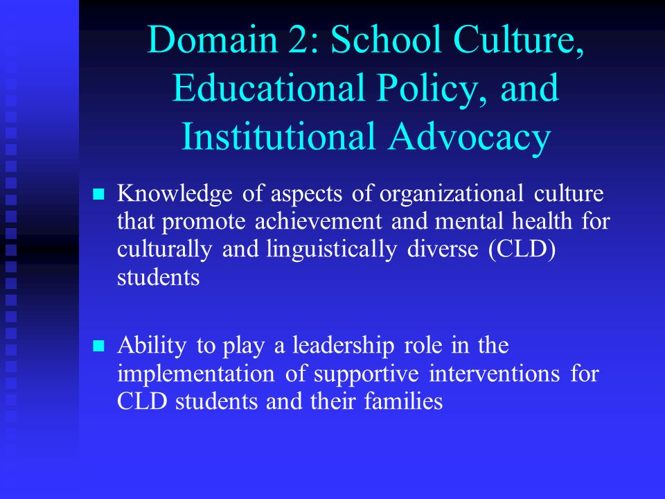 Domain 2: School Culture, Educational Policy, and Institutional Advocacy Knowledge of aspects of organizational culture that promote achievement and m