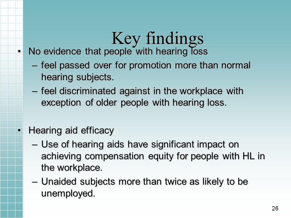 Key findings No evidence that people with hearing lossNo evidence that people with hearing loss –feel passed over for promotion more than normal heari