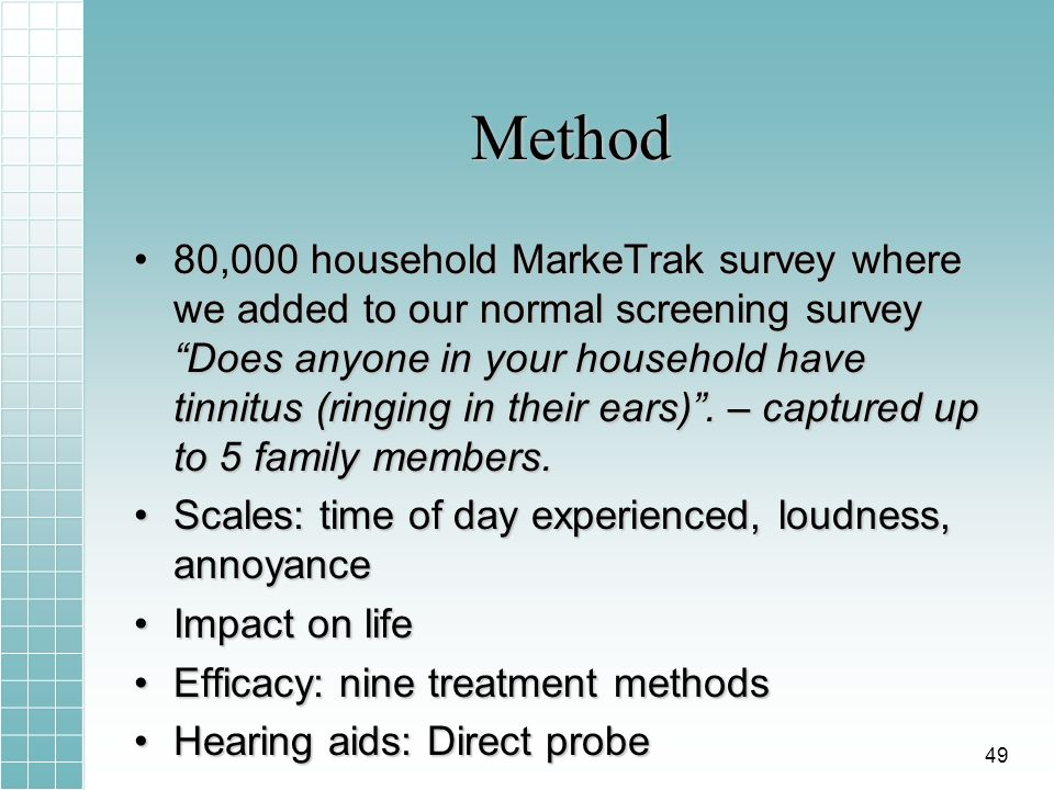 Method 80,000 household MarkeTrak survey where we added to our normal screening survey Does anyone in your household have tinnitus (ringing in their e