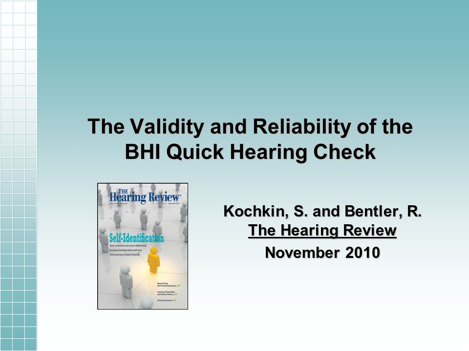 The Validity and Reliability of the BHI Quick Hearing Check Kochkin, S. and Bentler, R. The Hearing Review November 2010