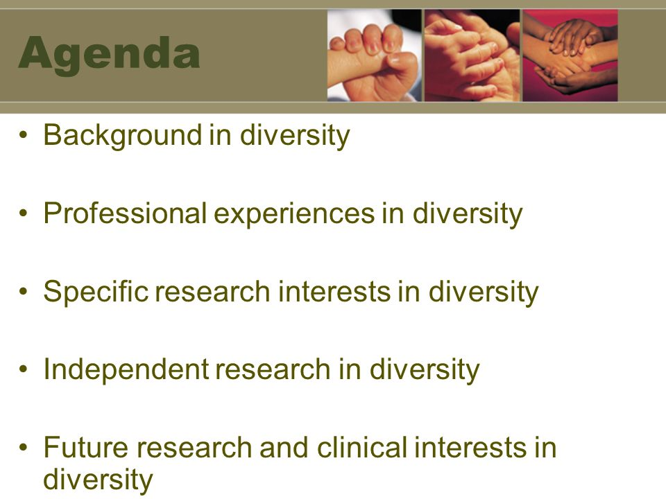 Agenda Background in diversity Professional experiences in diversity Specific research interests in diversity Independent research in diversity Future