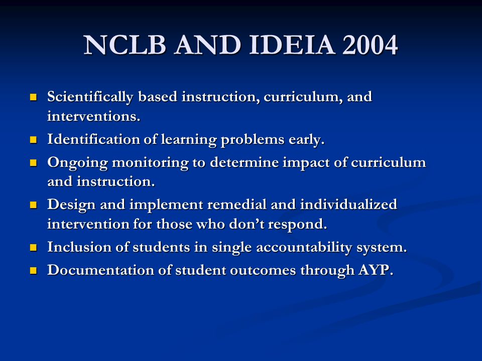 NCLB AND IDEIA 2004 Scientifically based instruction, curriculum, and interventions. Scientifically based instruction, curriculum, and interventions.
