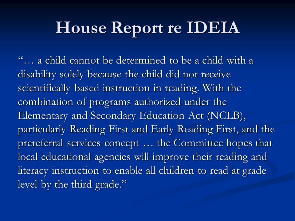 House Report re IDEIA … a child cannot be determined to be a child with a disability solely because the child did not receive scientifically based ins