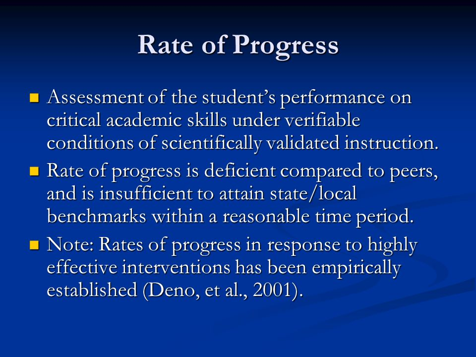 Rate of Progress Assessment of the students performance on critical academic skills under verifiable conditions of scientifically validated instructio