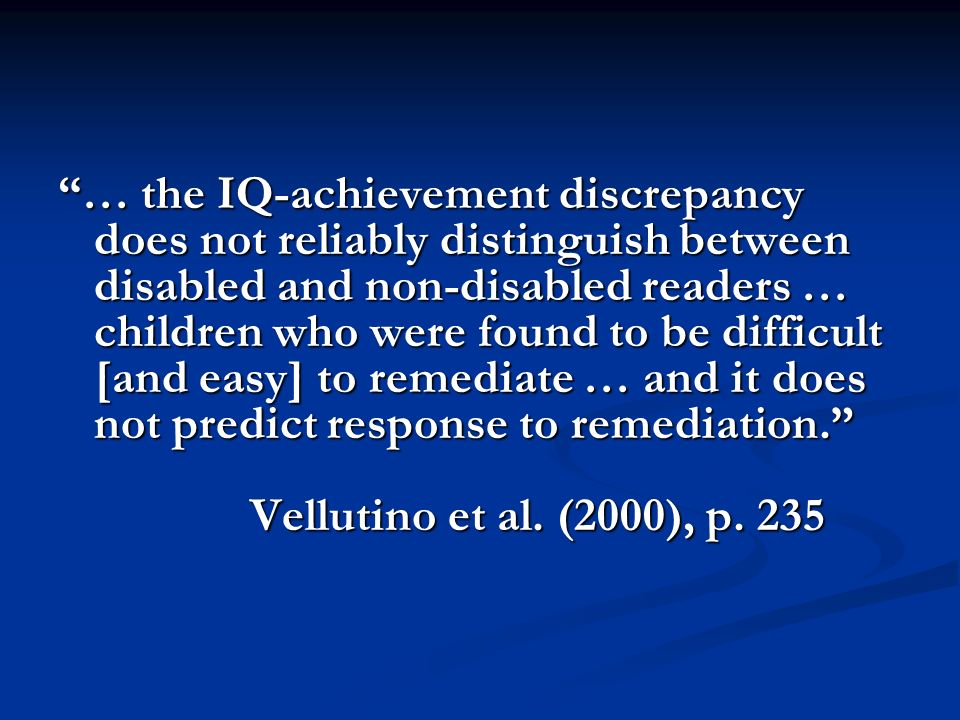 … the IQ-achievement discrepancy does not reliably distinguish between disabled and non-disabled readers … children who were found to be difficult [an