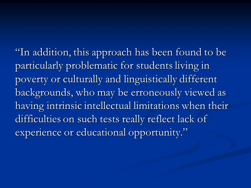 In addition, this approach has been found to be particularly problematic for students living in poverty or culturally and linguistically different bac