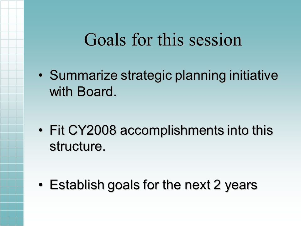 Goals for this session Summarize strategic planning initiative with Board.Summarize strategic planning initiative with Board.