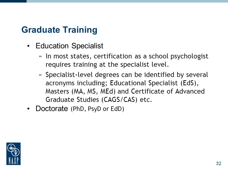 32 Graduate Training Education Specialist »In most states, certification as a school psychologist requires training at the specialist level.