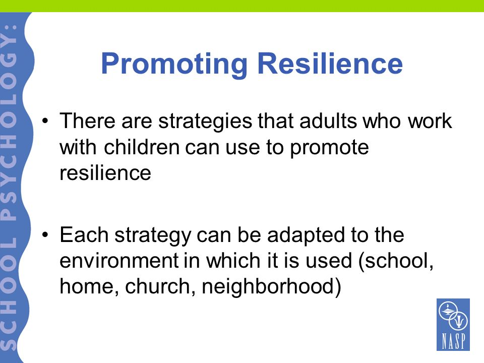 Promoting Resilience There are strategies that adults who work with children can use to promote resilience Each strategy can be adapted to the environ