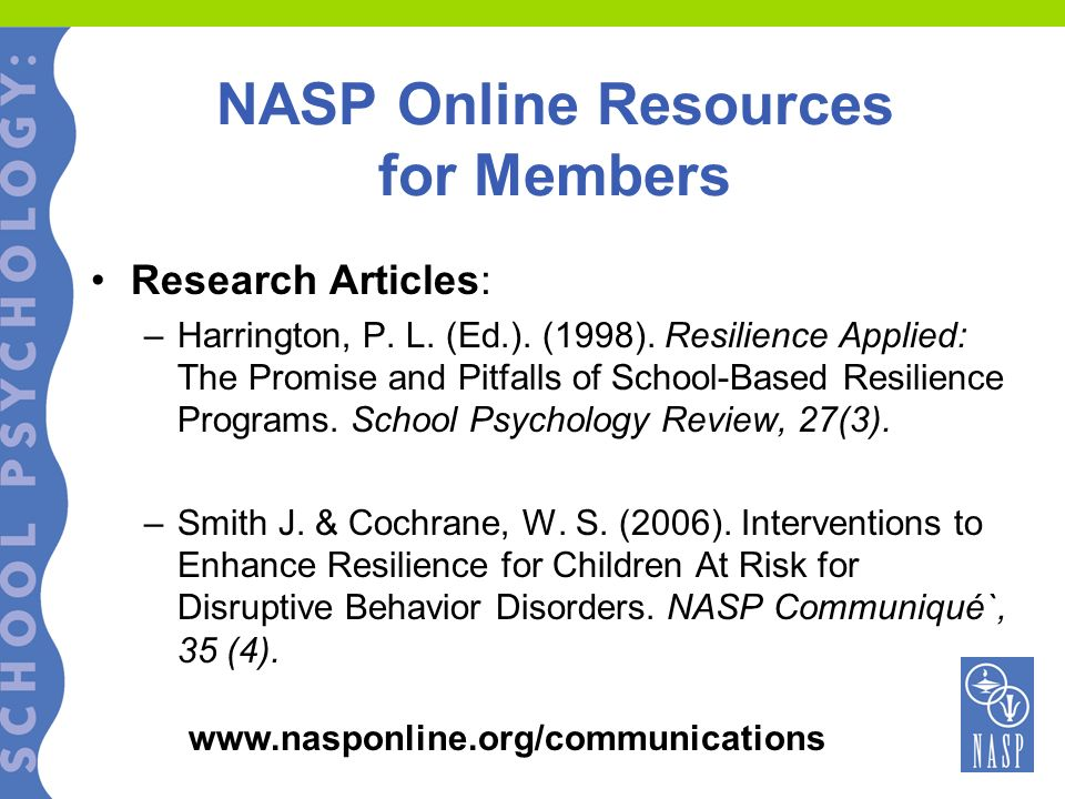 NASP Online Resources for Members Research Articles: –Harrington, P. L. (Ed.). (1998). Resilience Applied: The Promise and Pitfalls of School-Based Re