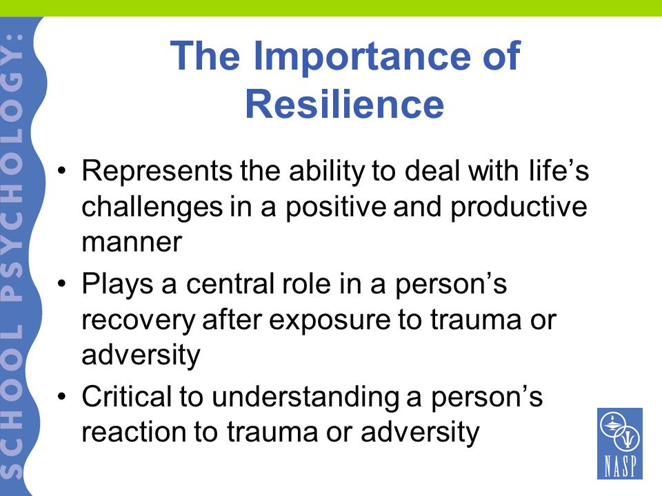 The Importance of Resilience Represents the ability to deal with lifes challenges in a positive and productive manner Plays a central role in a person
