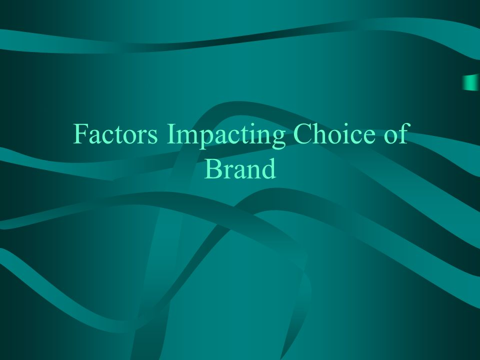 Factors Impacting Choice of Brand