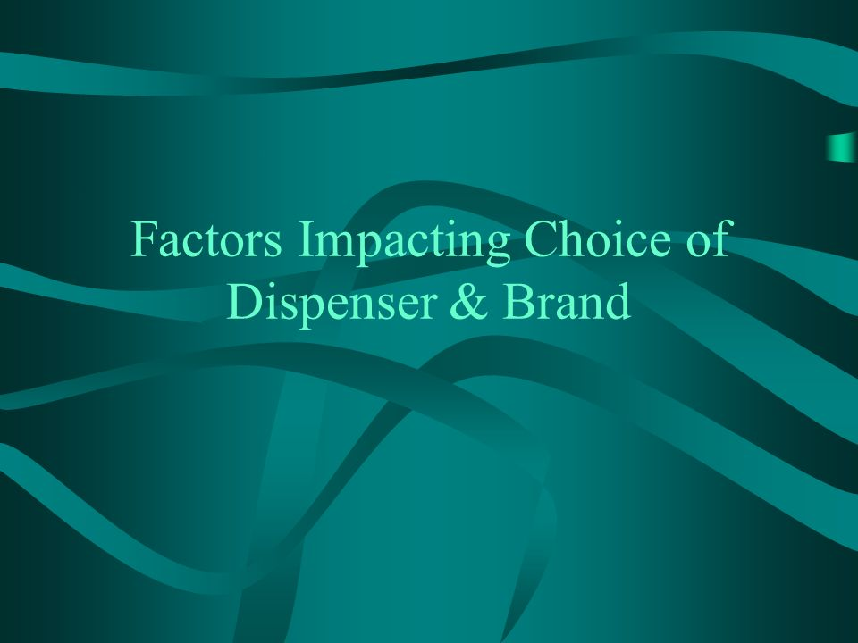 Factors Impacting Choice of Dispenser & Brand