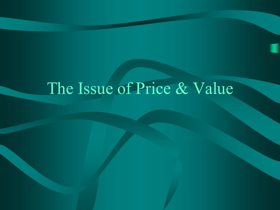 The Issue of Price & Value