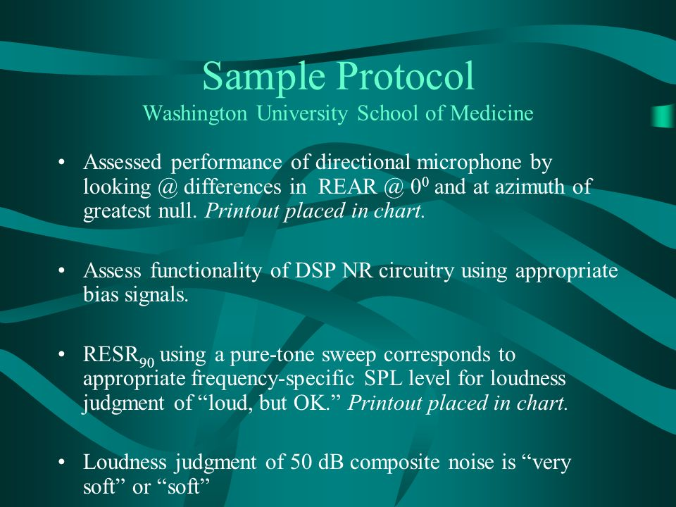Sample Protocol Washington University School of Medicine Assessed performance of directional microphone by looking @ differences in REAR @ 0 0 and at azimuth of greatest null.