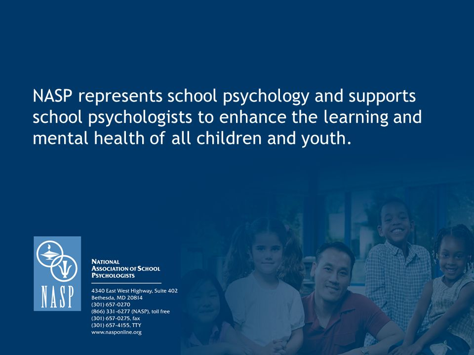 NASP represents school psychology and supports school psychologists to enhance the learning and mental health of all children and youth.