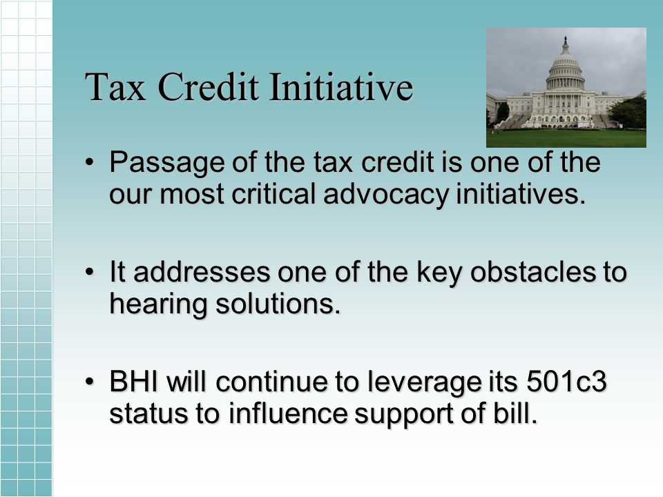 Tax Credit Initiative Passage of the tax credit is one of the our most critical advocacy initiatives.Passage of the tax credit is one of the our most critical advocacy initiatives.