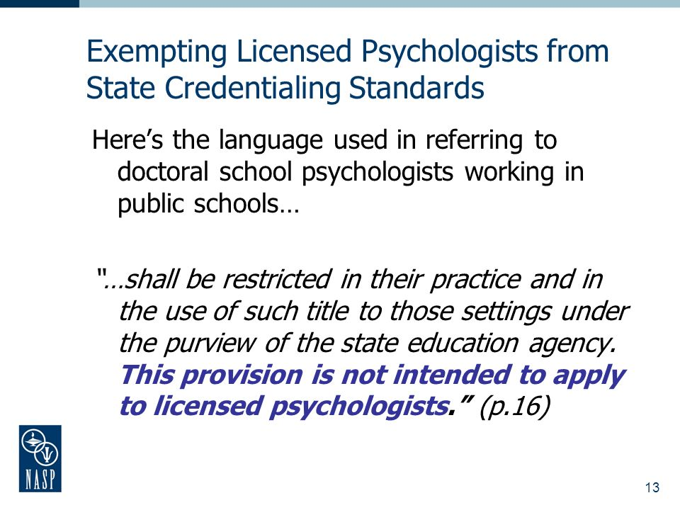 13 Exempting Licensed Psychologists from State Credentialing Standards Heres the language used in referring to doctoral school psychologists working i
