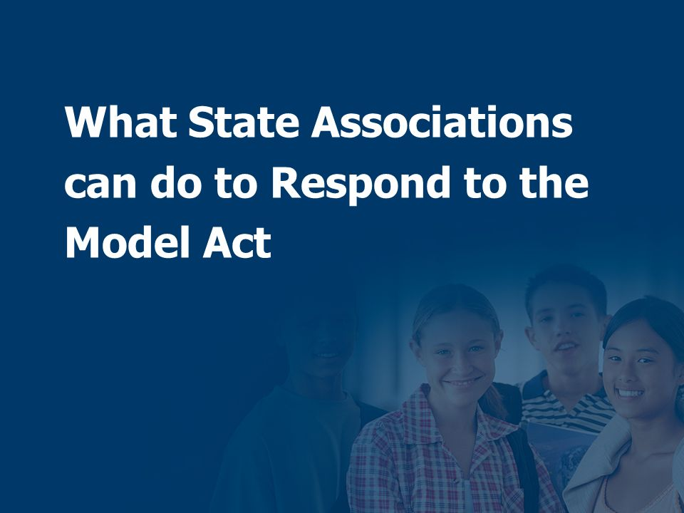 What State Associations can do to Respond to the Model Act