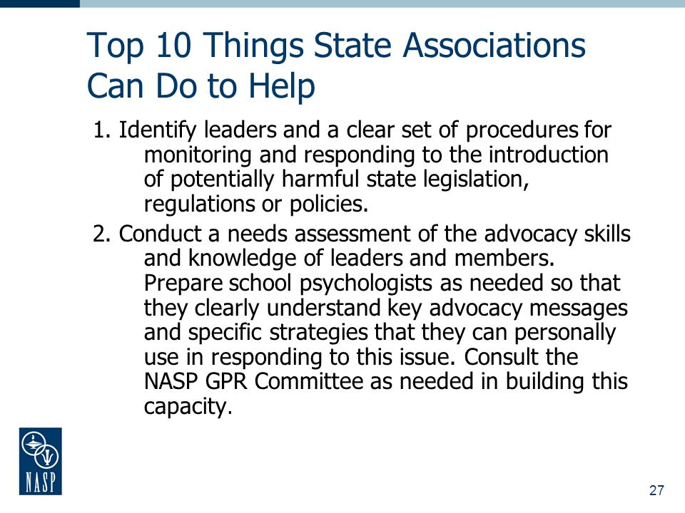 27 Top 10 Things State Associations Can Do to Help 1. Identify leaders and a clear set of procedures for monitoring and responding to the introduction