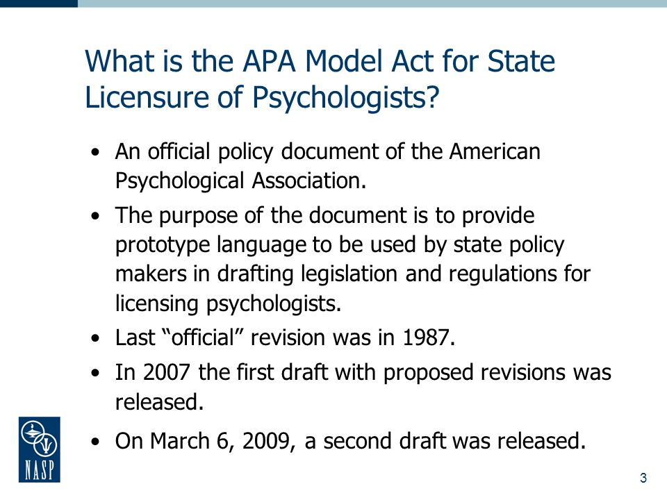 3 What is the APA Model Act for State Licensure of Psychologists? An official policy document of the American Psychological Association. The purpose o