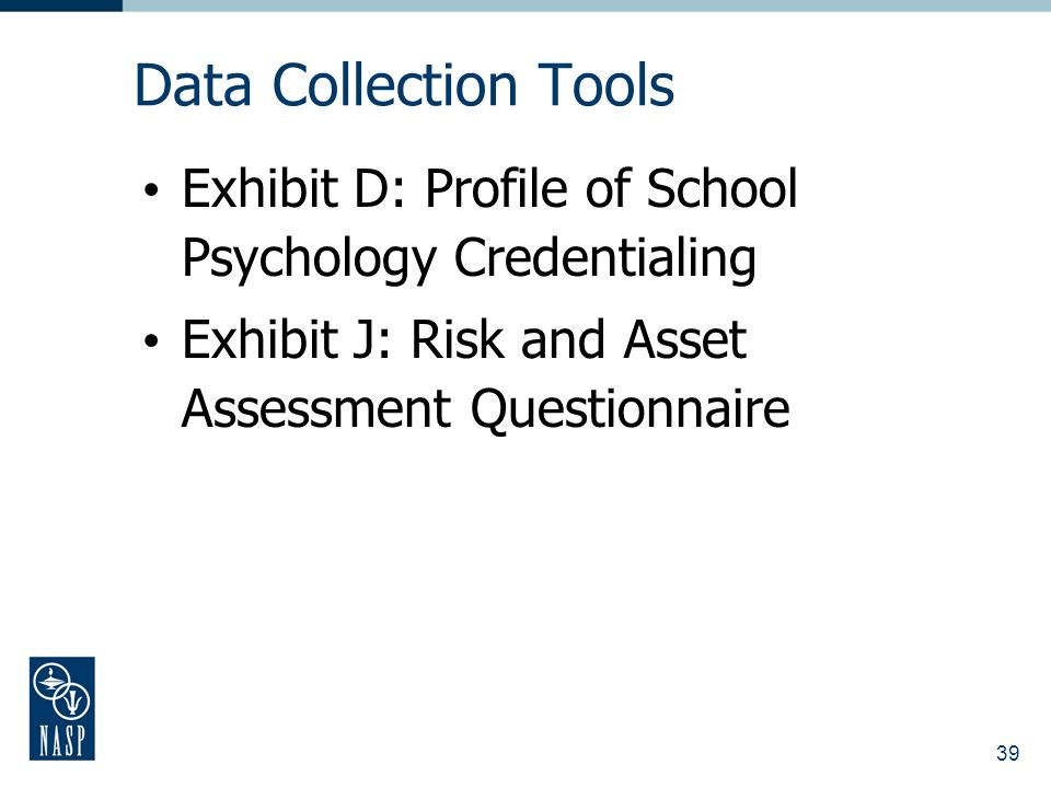 39 Data Collection Tools Exhibit D: Profile of School Psychology Credentialing Exhibit J: Risk and Asset Assessment Questionnaire