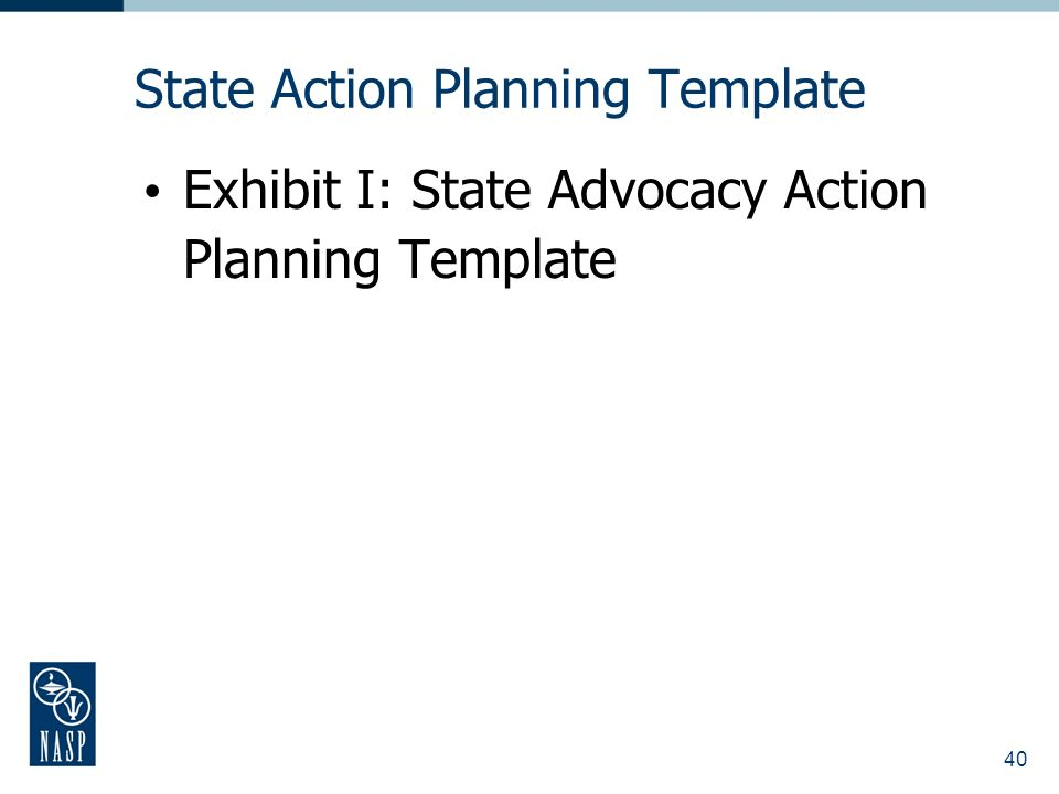 40 State Action Planning Template Exhibit I: State Advocacy Action Planning Template