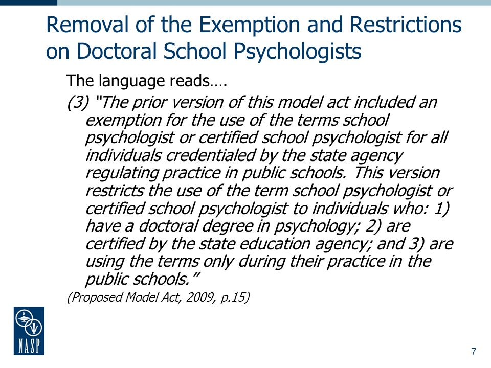 7 Removal of the Exemption and Restrictions on Doctoral School Psychologists The language reads….