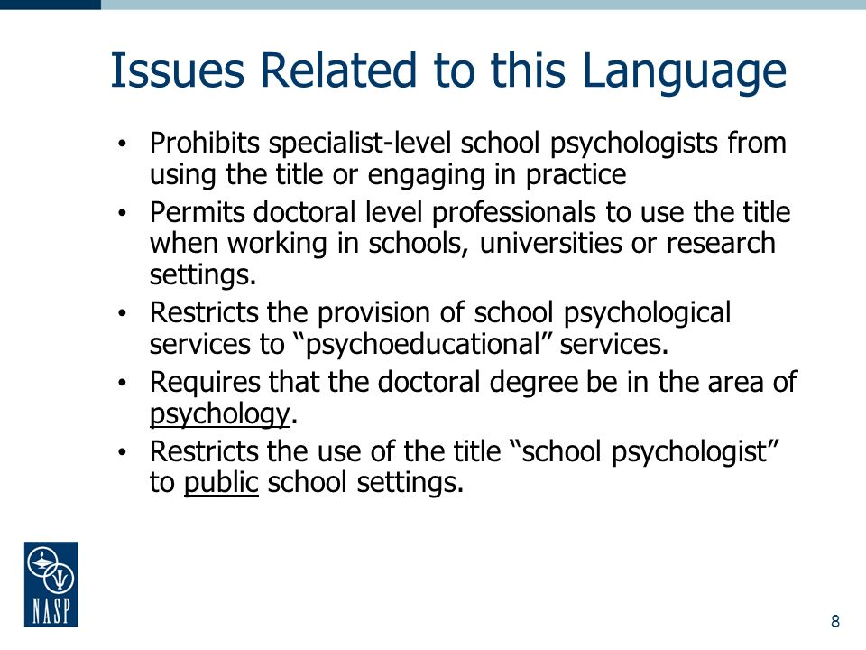 8 Issues Related to this Language Prohibits specialist-level school psychologists from using the title or engaging in practice Permits doctoral level