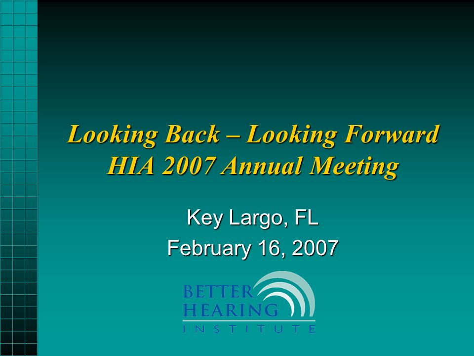 Looking Back – Looking Forward HIA 2007 Annual Meeting Key Largo, FL February 16, 2007