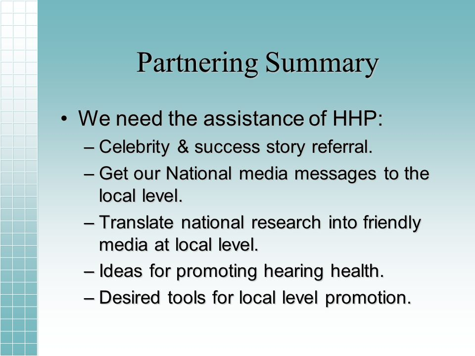 Partnering Summary We need the assistance of HHP:We need the assistance of HHP: –Celebrity & success story referral.