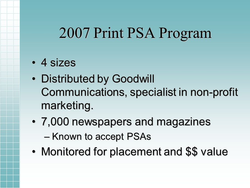 2007 Print PSA Program 4 sizes4 sizes Distributed by Goodwill Communications, specialist in non-profit marketing.Distributed by Goodwill Communications, specialist in non-profit marketing.