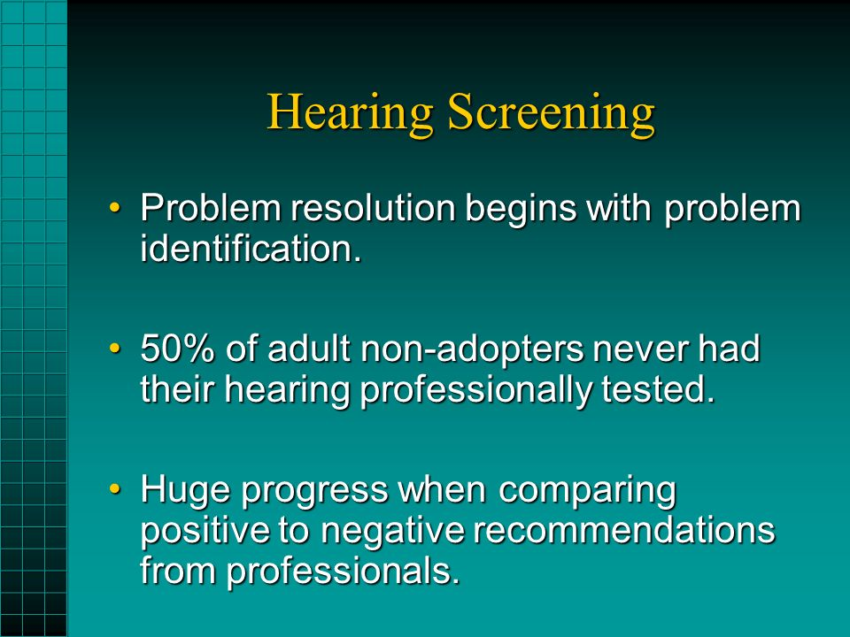 Hearing Screening Problem resolution begins with problem identification.Problem resolution begins with problem identification.