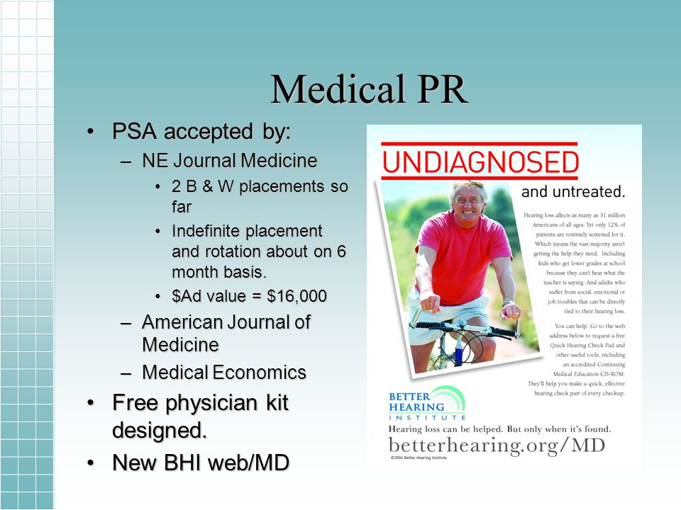 Medical PR PSA accepted by:PSA accepted by: –NE Journal Medicine 2 B & W placements so far2 B & W placements so far Indefinite placement and rotation about on 6 month basis.Indefinite placement and rotation about on 6 month basis.