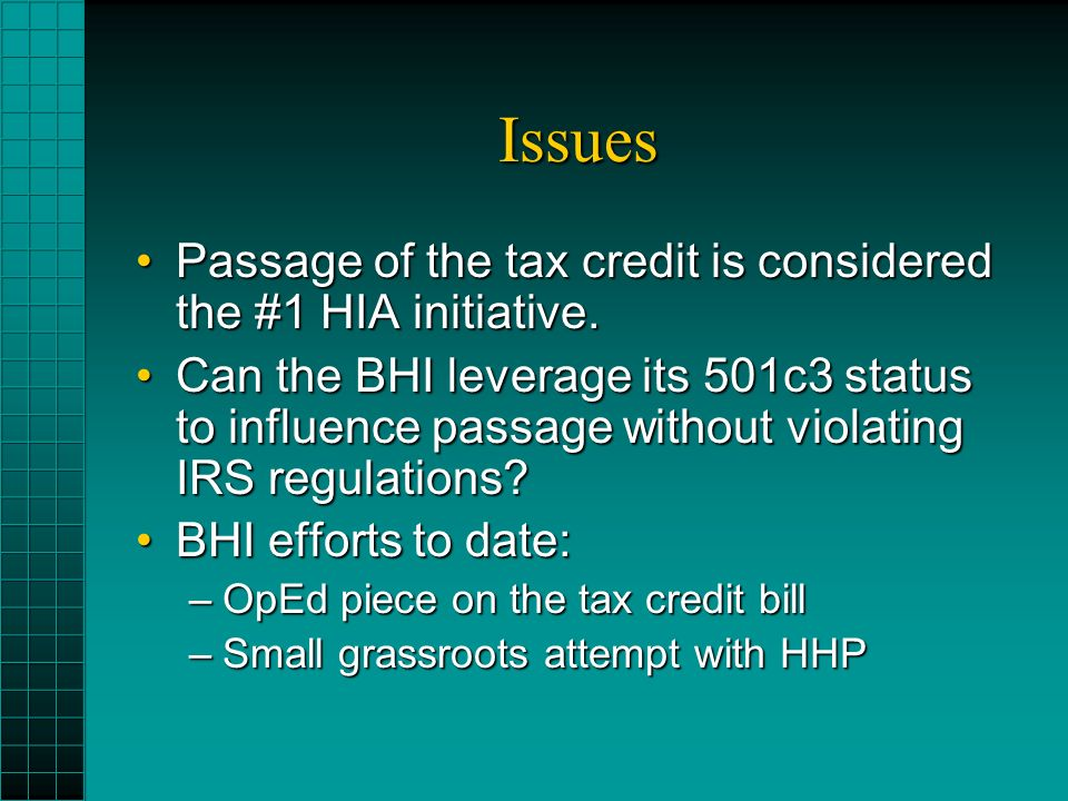 Issues Passage of the tax credit is considered the #1 HIA initiative.Passage of the tax credit is considered the #1 HIA initiative.