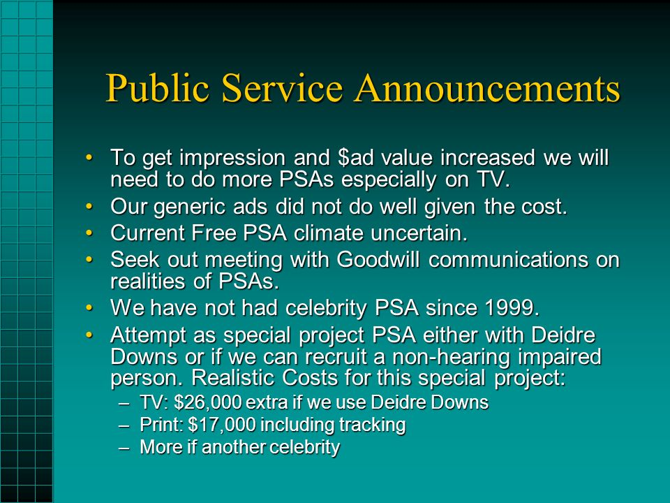 Public Service Announcements To get impression and $ad value increased we will need to do more PSAs especially on TV.To get impression and $ad value increased we will need to do more PSAs especially on TV.