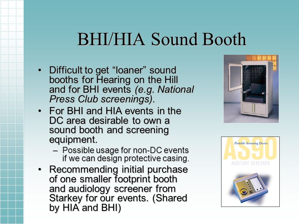 BHI/HIA Sound Booth Difficult to get loaner sound booths for Hearing on the Hill and for BHI events (e.g.