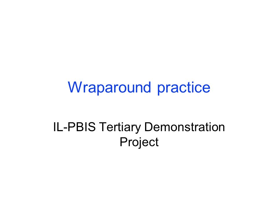 Wraparound practice IL-PBIS Tertiary Demonstration Project
