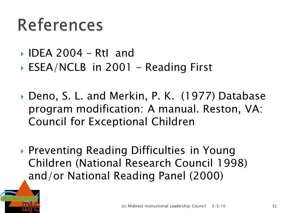 IDEA 2004 – RtI and ESEA/NCLB in 2001 - Reading First Deno, S. L. and Merkin, P. K. (1977) Database program modification: A manual. Reston, VA: Counci