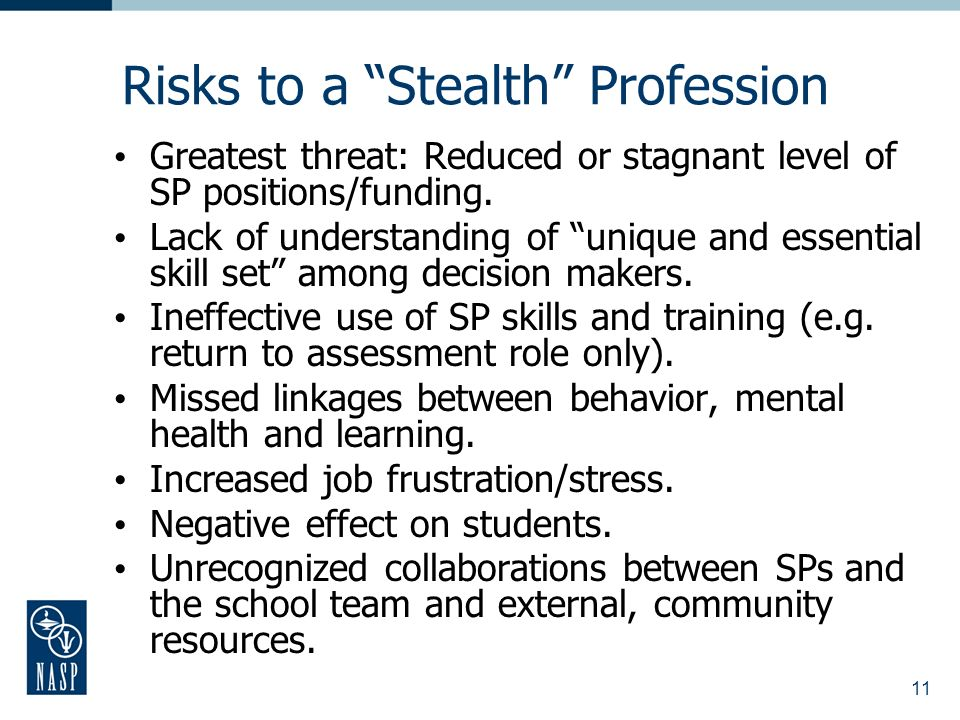 11 Risks to a Stealth Profession Greatest threat: Reduced or stagnant level of SP positions/funding.