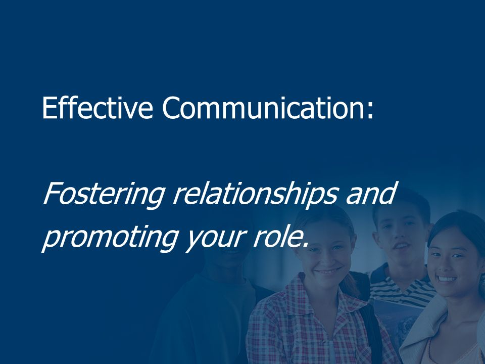 Effective Communication: Fostering relationships and promoting your role.