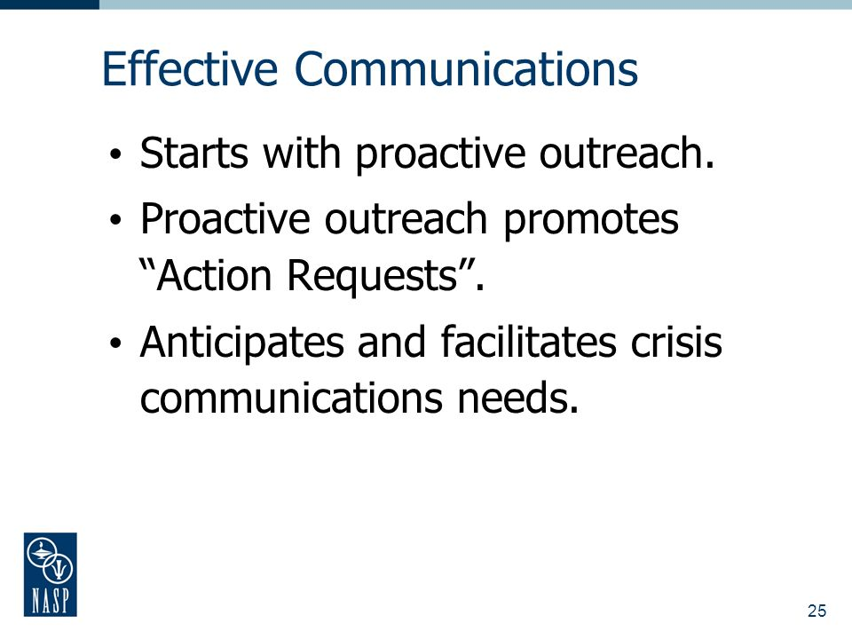 25 Effective Communications Starts with proactive outreach.