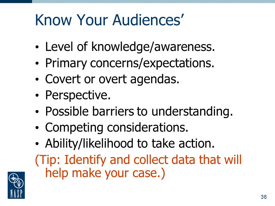 36 Know Your Audiences Level of knowledge/awareness.