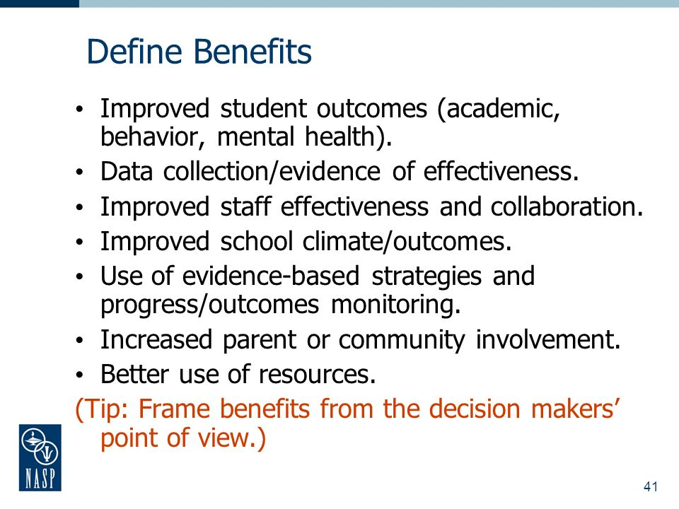 41 Define Benefits Improved student outcomes (academic, behavior, mental health).