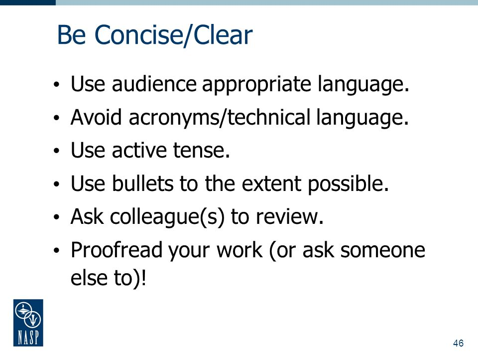 46 Be Concise/Clear Use audience appropriate language.