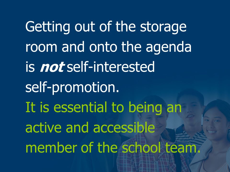 Getting out of the storage room and onto the agenda is not self-interested self-promotion.
