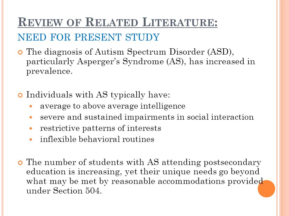 R EVIEW OF R ELATED L ITERATURE : NEED FOR PRESENT STUDY The diagnosis of Autism Spectrum Disorder (ASD), particularly Aspergers Syndrome (AS), has increased in prevalence.