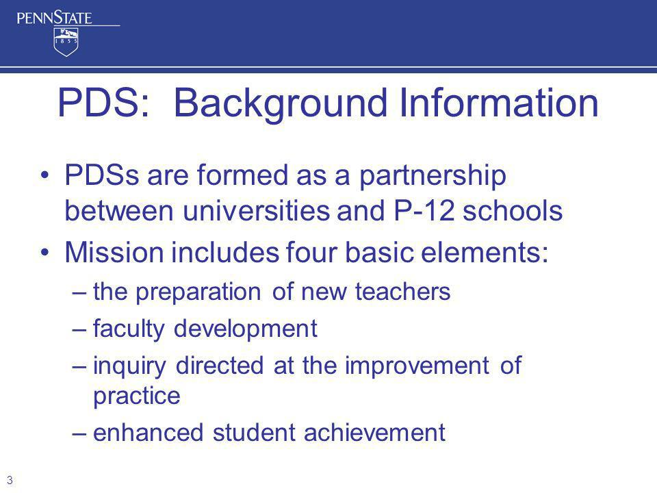 PDSs are formed as a partnership between universities and P-12 schools Mission includes four basic elements: –the preparation of new teachers –faculty