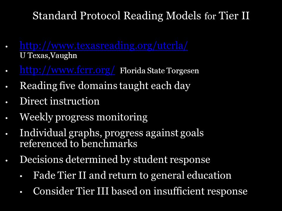 Standard Protocol Reading Models for Tier II http://www.texasreading.org/utcrla/ U Texas,Vaughn http://www.texasreading.org/utcrla/ http://www.fcrr.or